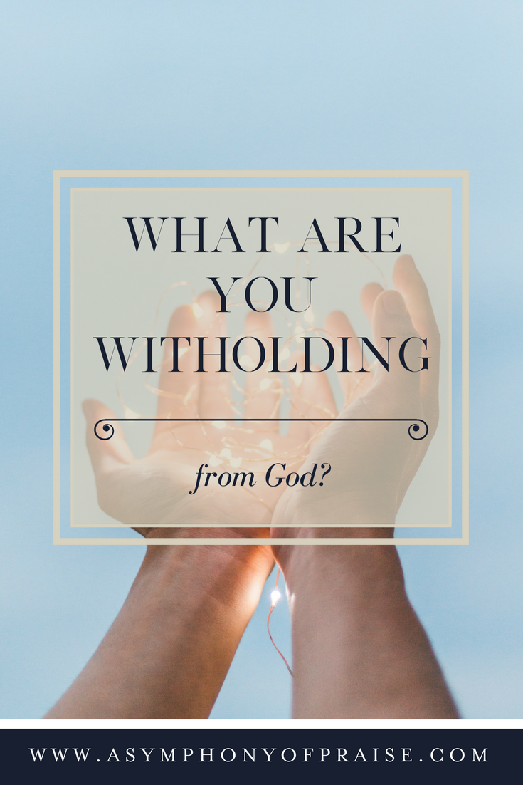 What are you withholding from God? Join me in making a commitment to give it all to Him!