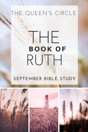 """Come over toTHE QUEEN'S CIRCLE for an in-depth Bible Study on the """"Book of Ruth: From Loss to Legacy."""""""