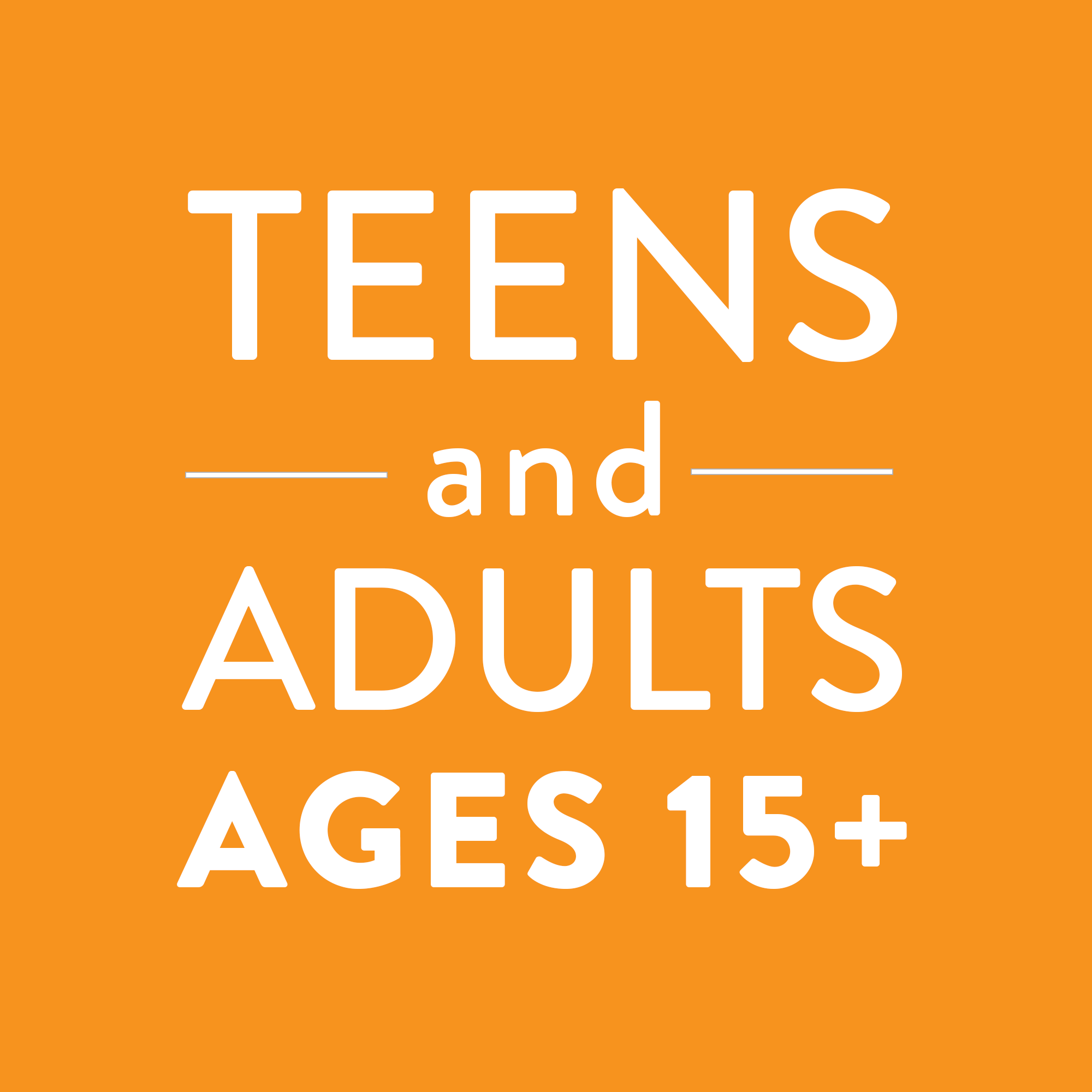 Teens & Adults: Ages 15+