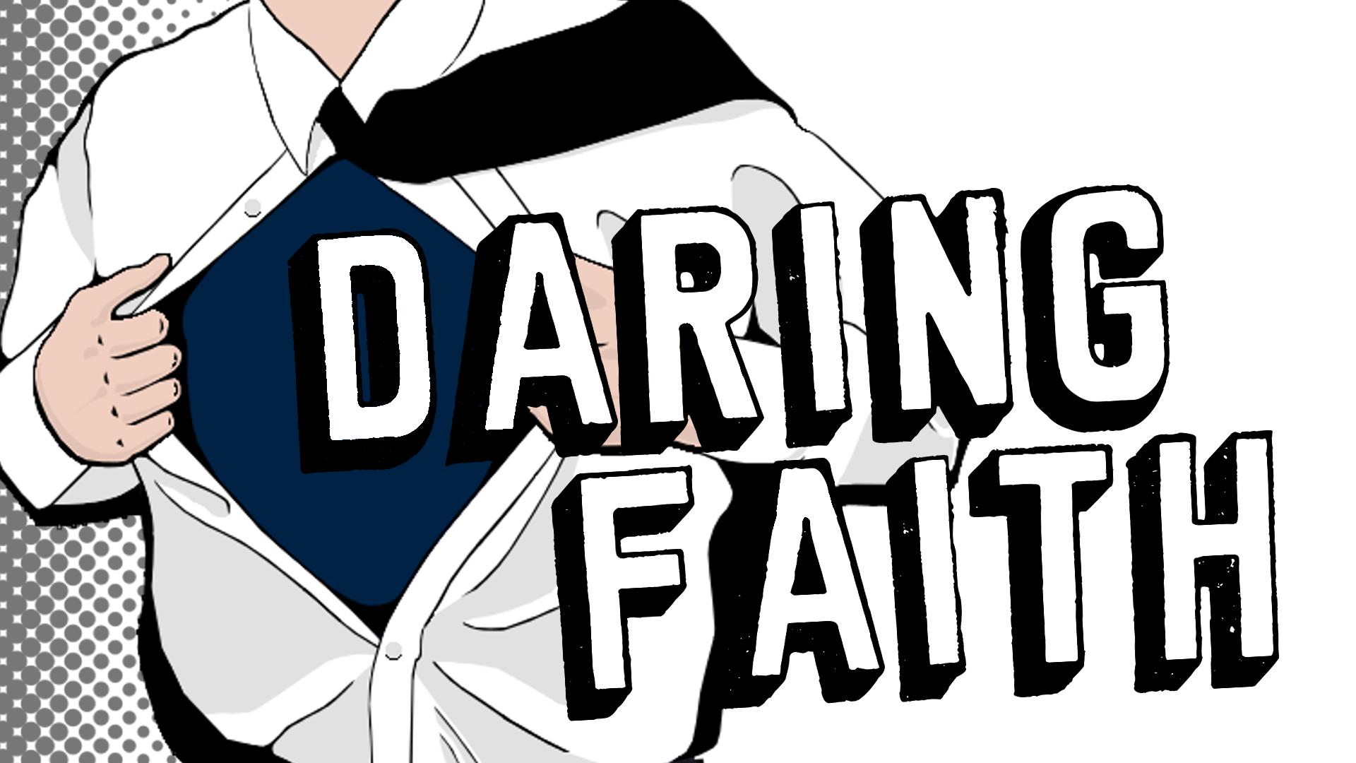 Daring Faith..