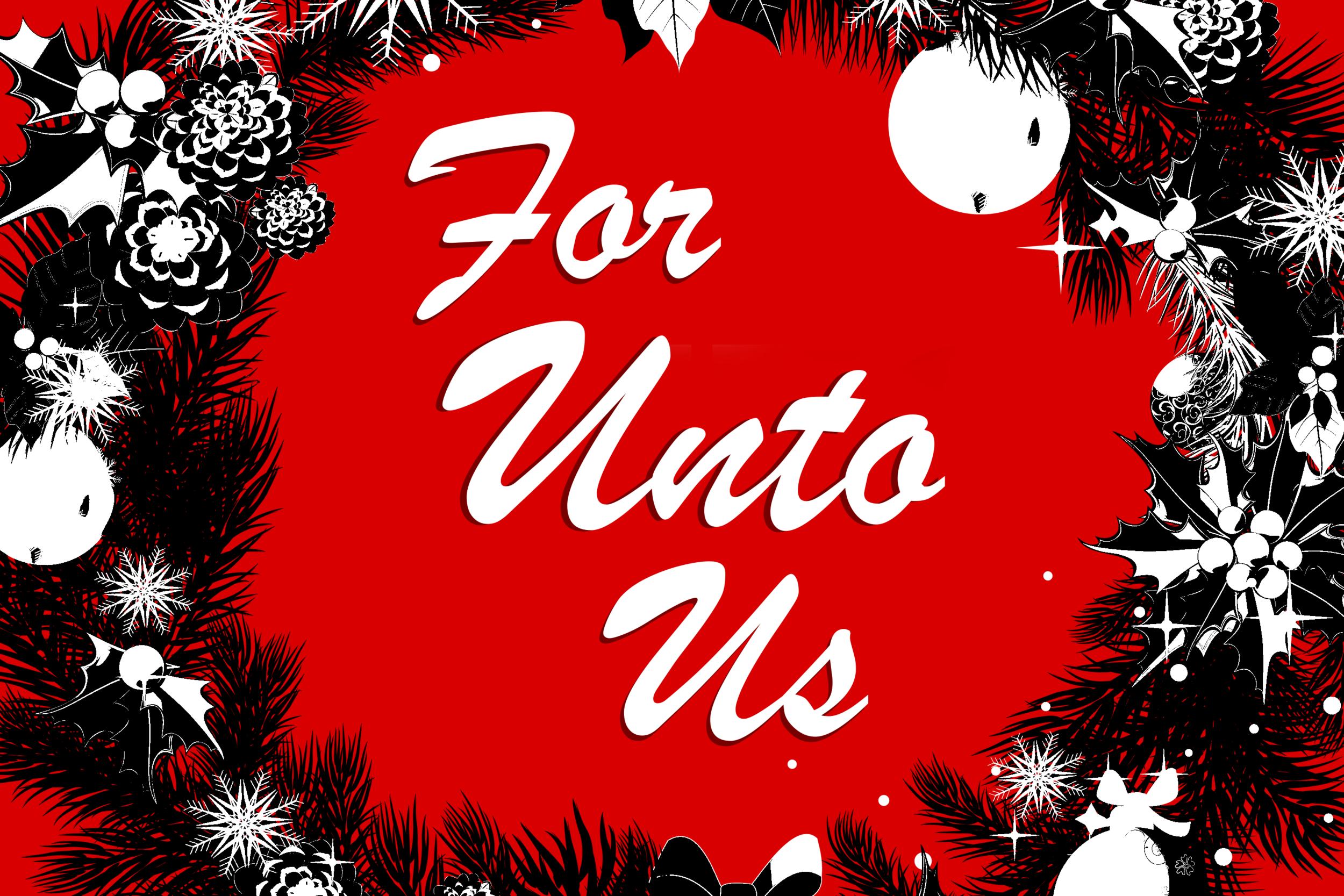 For Unto Us..
