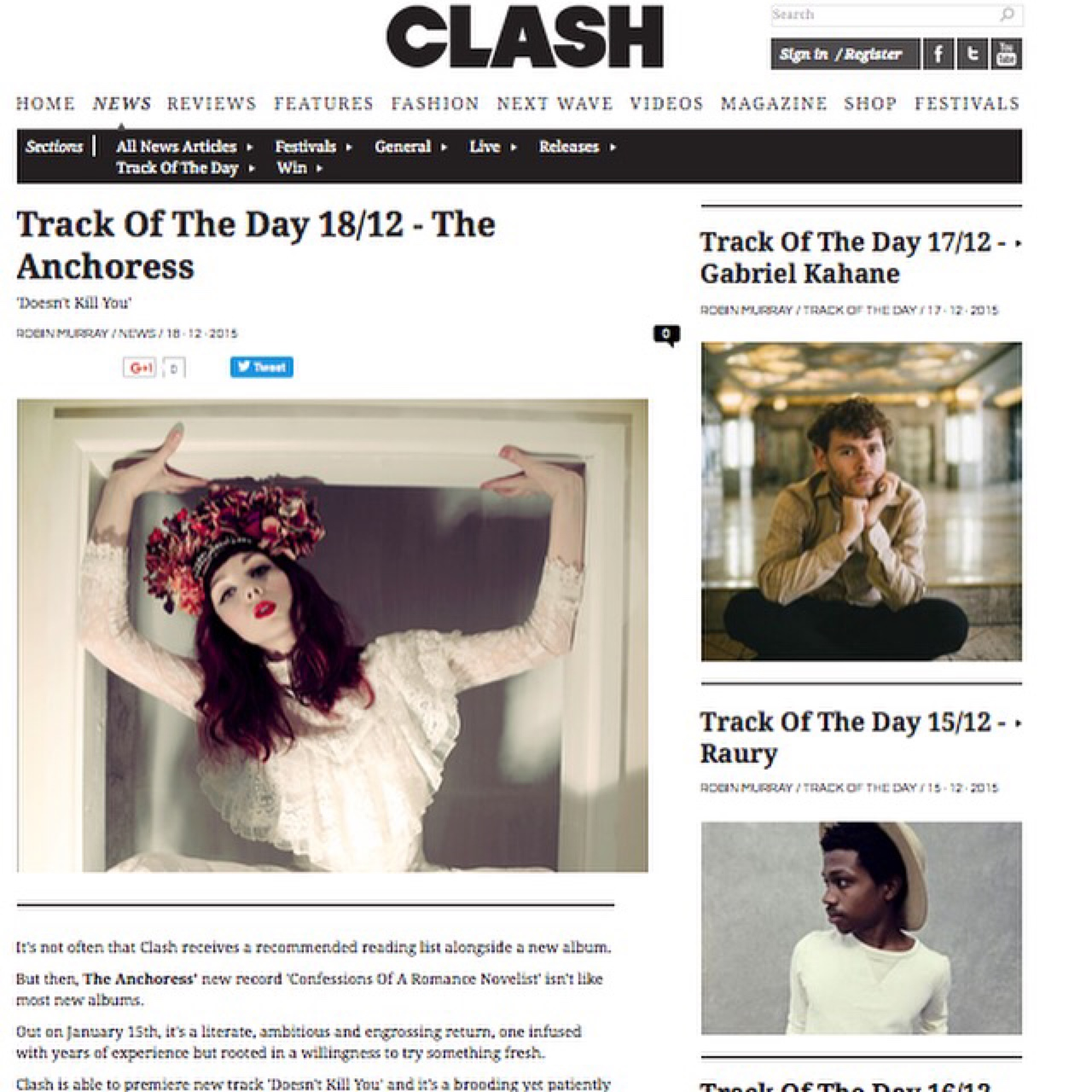 "Head over to Clash Magazine who are premiering the brand new track ""Doesn't Kill You"" today. ""The song is about taking the chaos you find yourself in and  channelling it into something more positive. ""You have to suffer…"" The  piano crash at the end was brought to you by a combination of red wine,  codeine, and being forced to play through the pain of (what I didn't  know at the time was) a detached ligament in my hand when it had all  gone a bit Bobby Fischer…""    http://www.clashmusic.com/news/track-of-the-day-1812-the-anchoress"