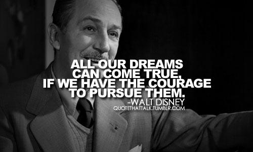 walt disney, dreams can come true, courage, pursue them
