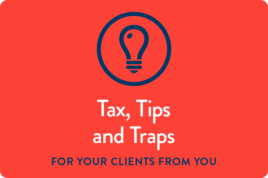 Tax, Tips and Traps  For your clients from you