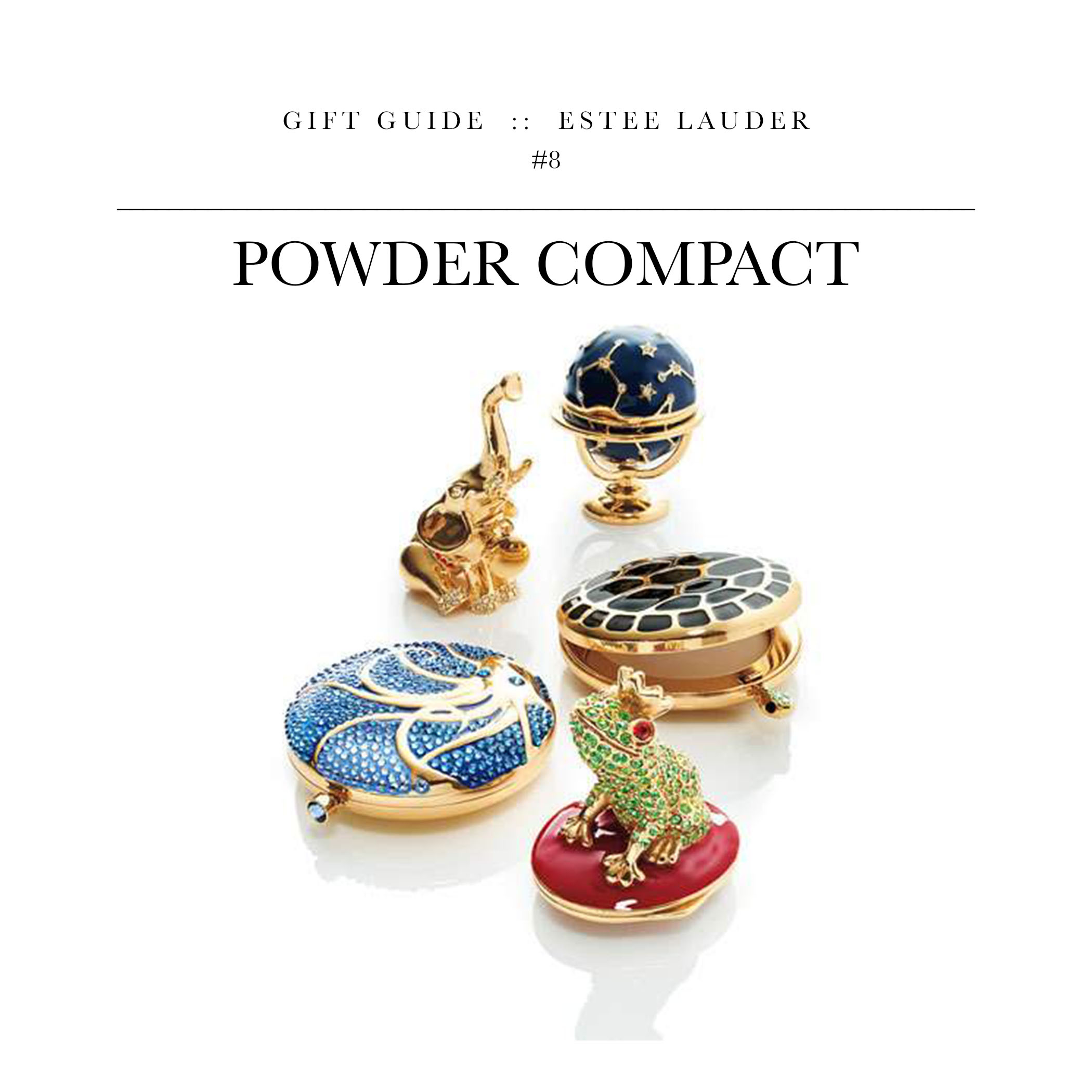 Powder Compact  via Estee Lauder //They're making a limited edition run of these – pretty cool. You'll need to pair it with something else though – I suggest a fragrance.