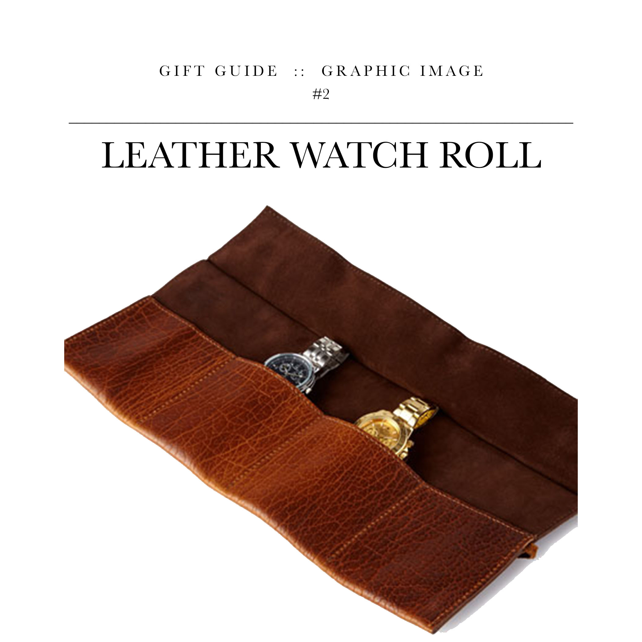 Leather Watch Roll  via Graphic Image // For the guy who travels with more watches than ties.