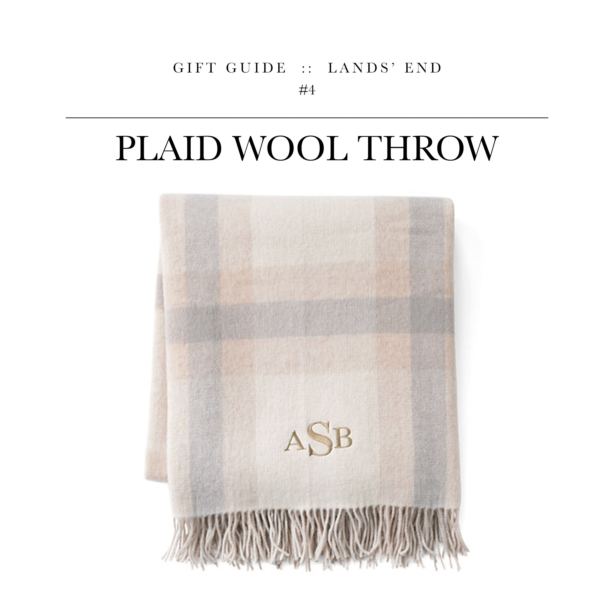 Plaid Wool Throw  via Lands' End // A massive throw perfect for the upcoming winter. If you're going to monogram, I suggest a diamond shape - it's a bit more masculine than the one pictured above.