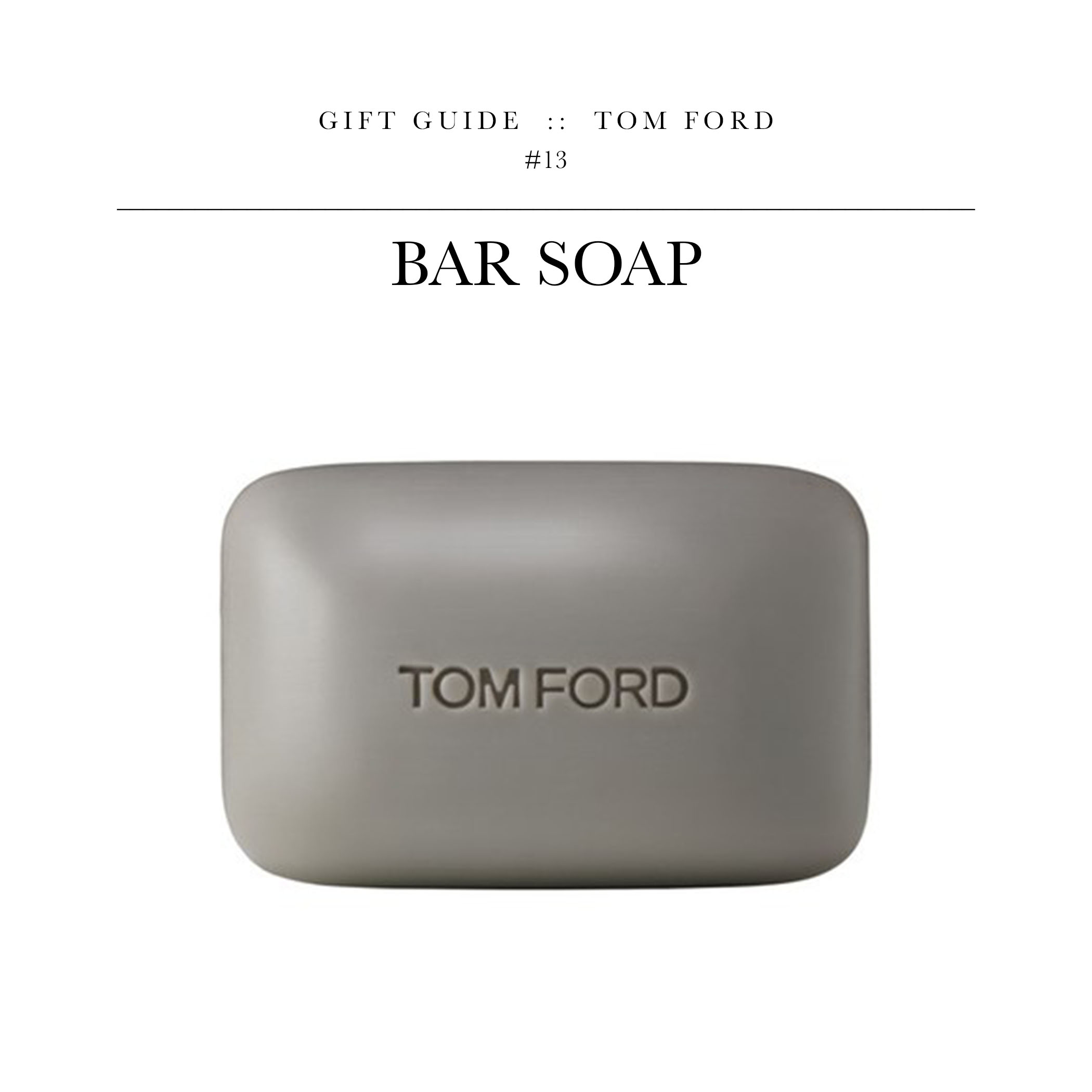 Bar Soap via Tom Ford // Another gift idea for the Narcissus of the bunch.