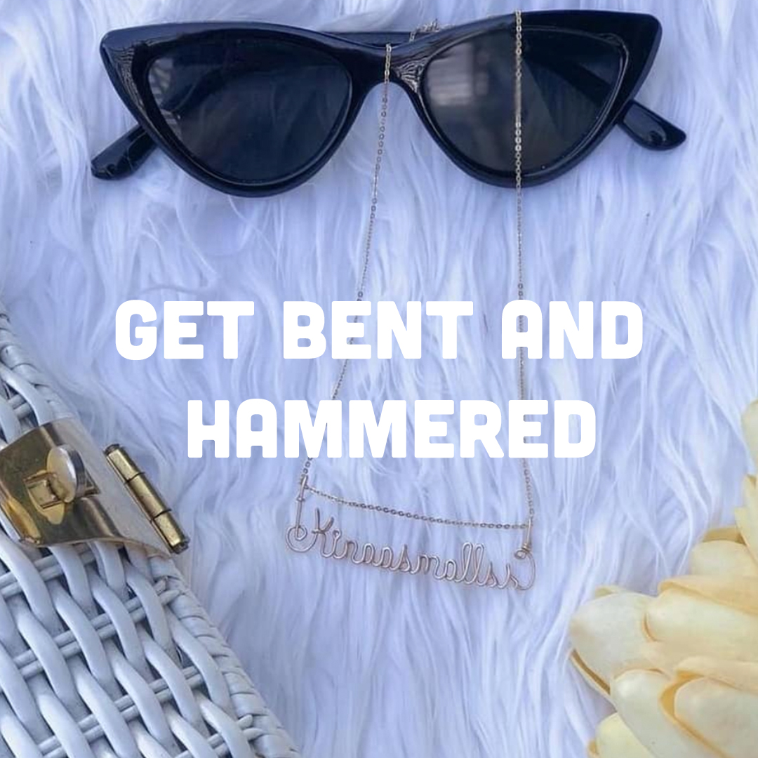 Get Bent and Hammered