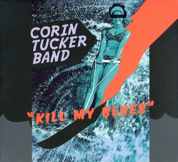 The Corin Tucker Band ‎– Kill My Blues