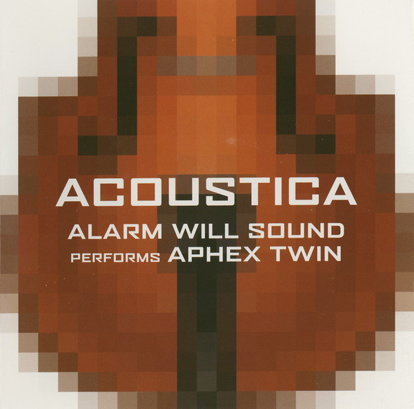 Alarm Will Sound ‎– Acoustica (Alarm Will Sound Performs Aphex Twin)