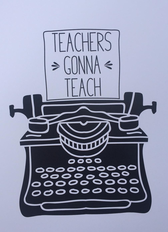 Teachers Gonna Teach Print from Made Au Gold