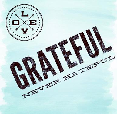 grateful never hateful.jpg