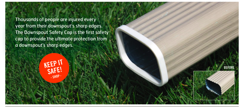 Downspout Safety Cap - ultimate protection from sharp downspouts. Protection for your family – children and pets can run freely in the yard without fear of getting cut on the sharp downspout edge. Mowing is a breeze – safely remove and replace downspouts without worrying about the sharp edges. Finishing touches – the downspout safety cap completes the exterior look of a home, leaving no corner unfinished.