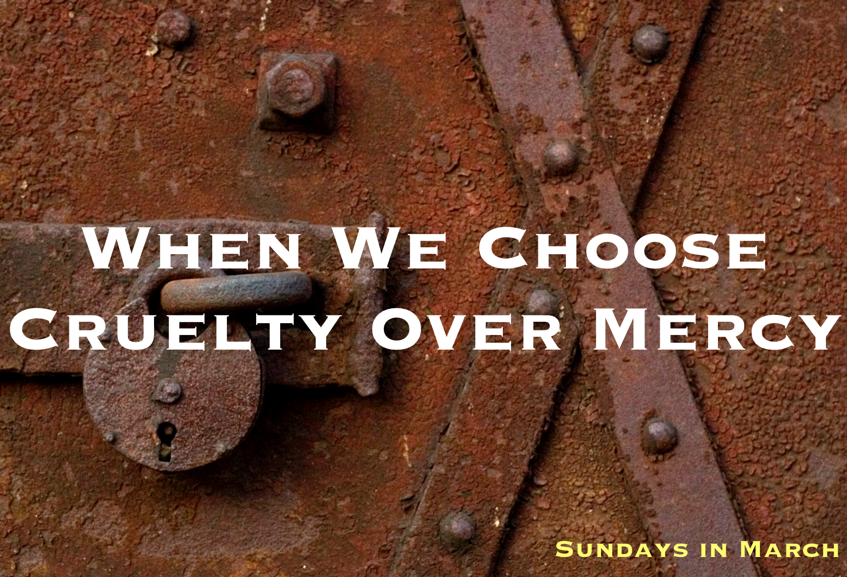 When We Choose Cruelty Over Mercy - Sundays in March.png