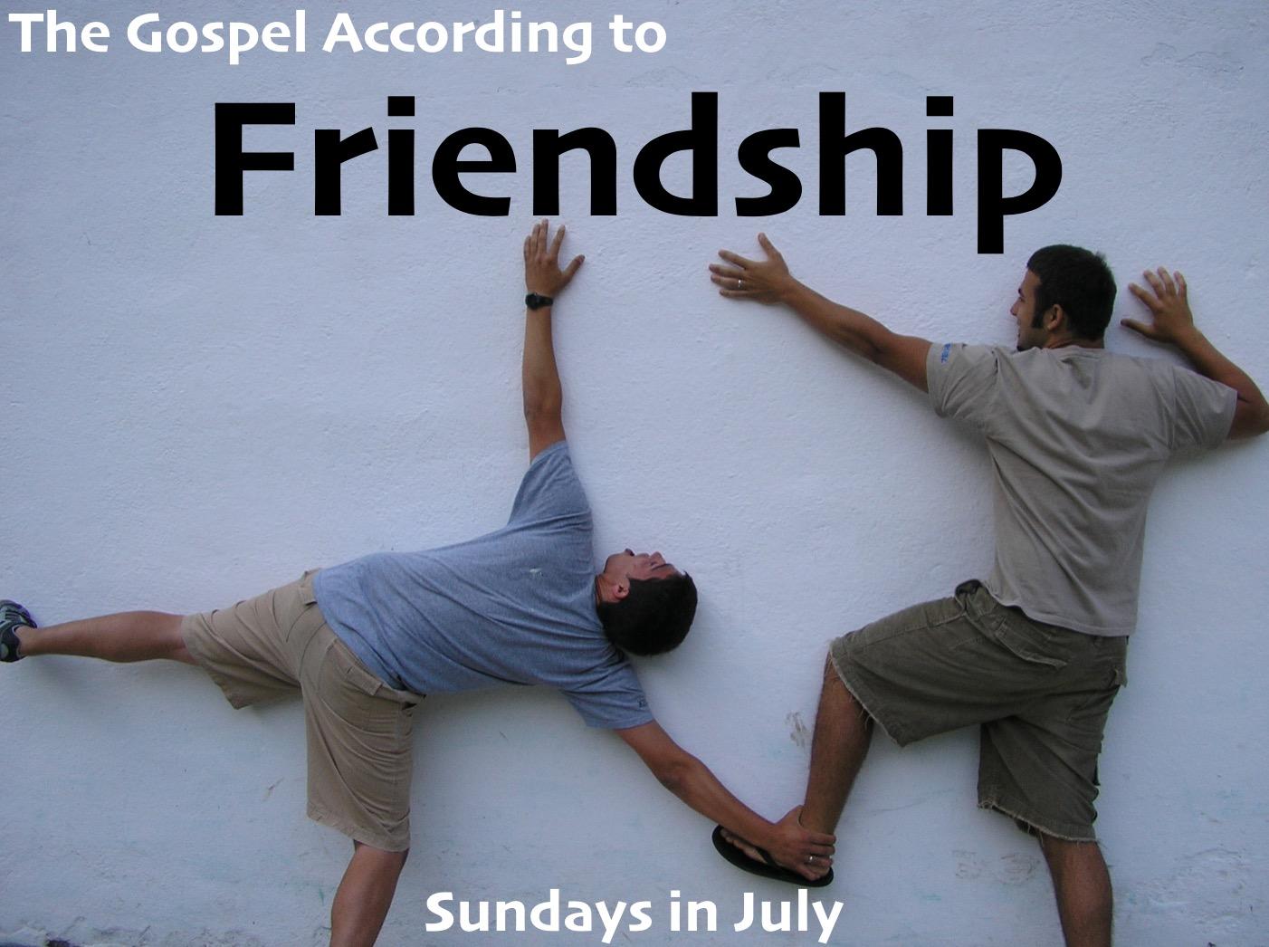 Sundays in July - The Gospel According to Friendship.jpg