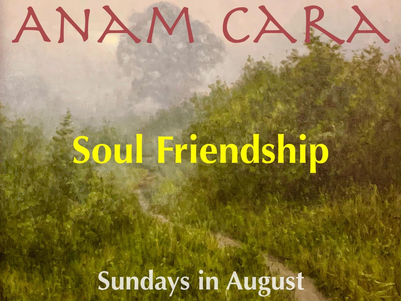 Anam Cara Soul Friendship - Sundays in August 2019.jpeg