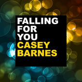 Casey Barnes_Falling For You.jpg
