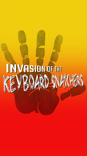 Invasion of the Keyboard Snatchers.
