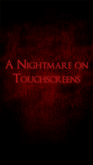A Nightmare on Touchscreens
