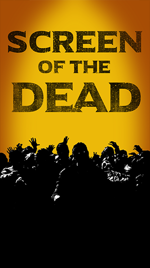 Screen of the Dead.