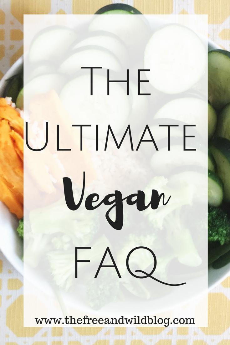 The Ultimate Vegan FAQ // The Free & Wild Blog