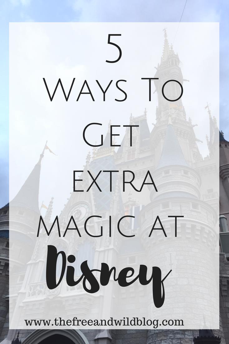 5 Ways To Get Extra Magic At Disney // The Free & Wild Blog