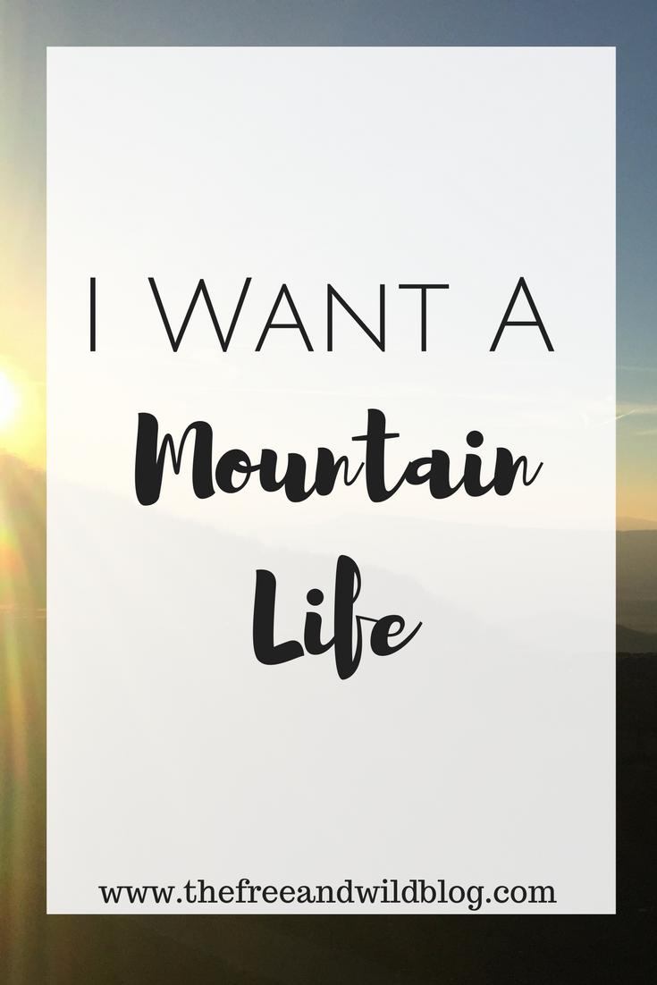 I Want A Mountain Life // The Free & Wild Blog