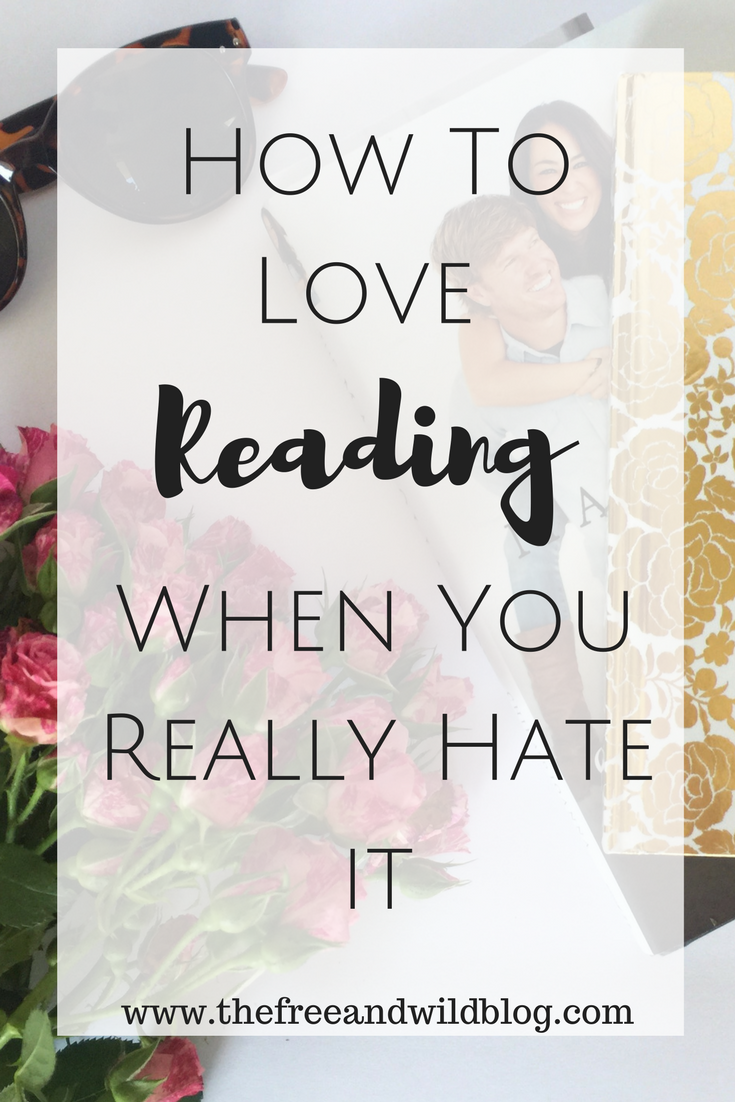 How To Love Reading When You Actually Hate It // The Free & Wild Blog