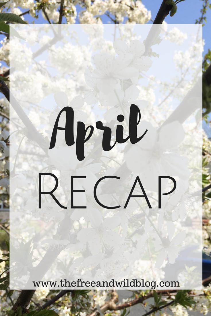 April Recap // The Free & Wild Blog