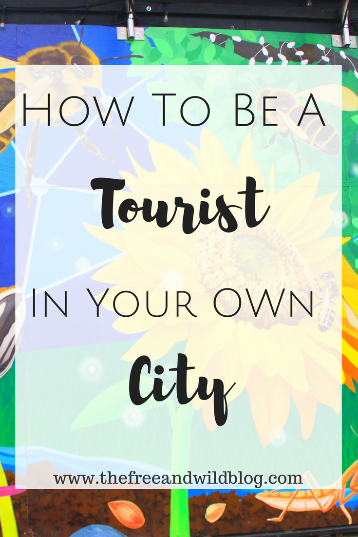 How To Be A Tourist In Your Own City // The Free & Wild Blog