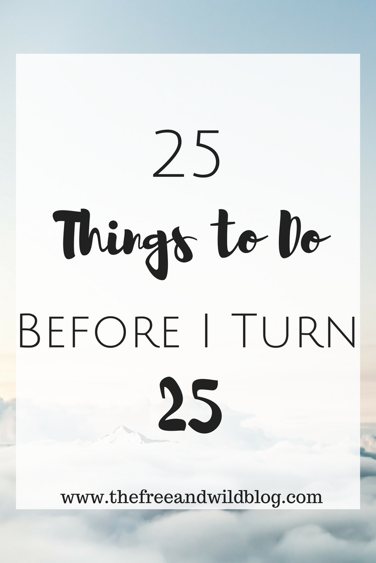 25 Things To Do Before I Turn 25 // The Free & Wild Blog