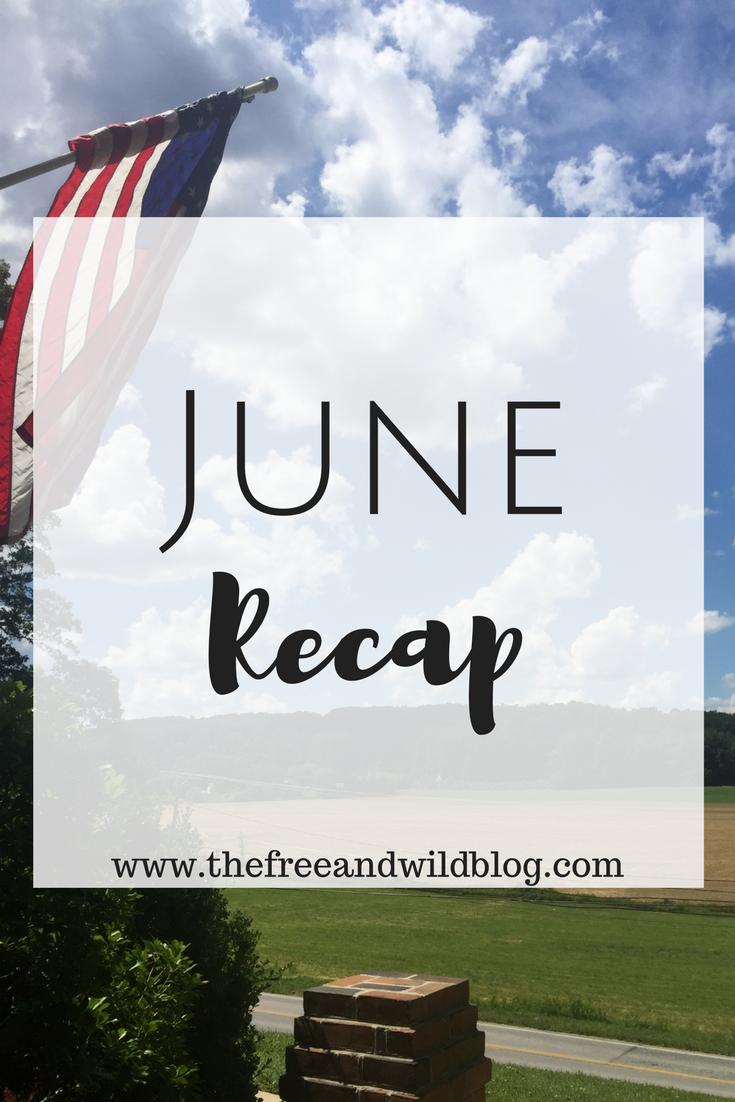 June Recap // The Free & Wild Blog