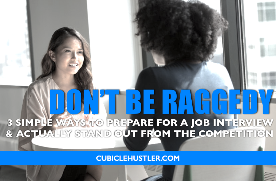 There are so many raggedy job candidates. Don't be one of them, follow these three simple rules to stand out from the crowd and get the job you want, only on CubicleHustler.com