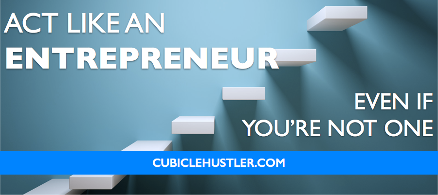 Even if you're not an entrepreneur, you can take lessons from good ones to better manager your career. Only on CubicleHustler.com