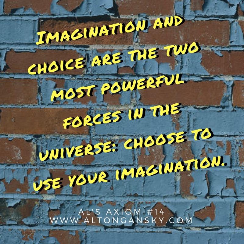 Al's Axiom #14 Imagination and choice..jpg