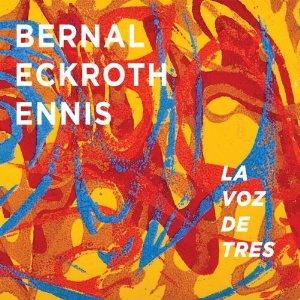 Bernal Eckroth Ennis - La Voz De Tres