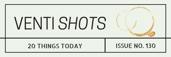 venti-shots-/-20-good-things-/-issue-no-130