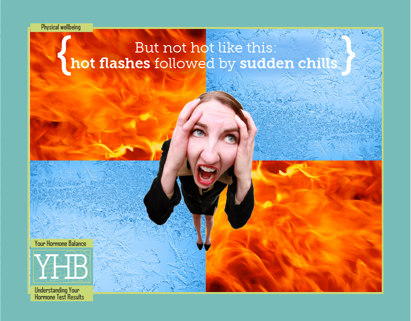 Hot flashes, sudden chills