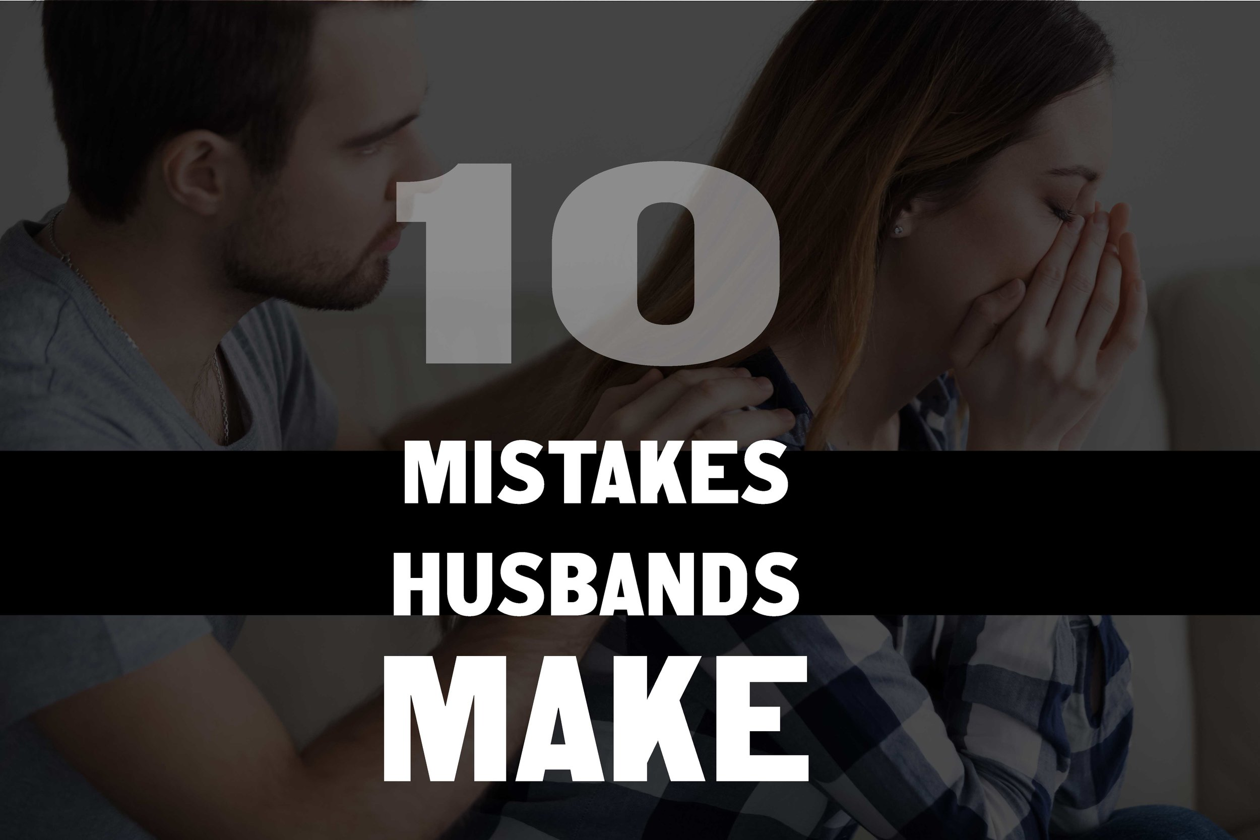 10-Mistakles-Husbands-Make.jpg