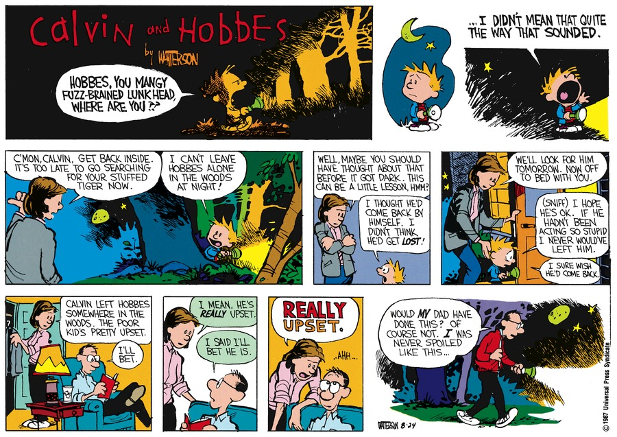 Thanks to the particulars of the newspaper medium, comic artists like Bill Watterson had to learn how to tell highly flexible stories. This Sunday strip is one piece of a longer narrative about Calvin's stuffed tiger being lost in the woods.