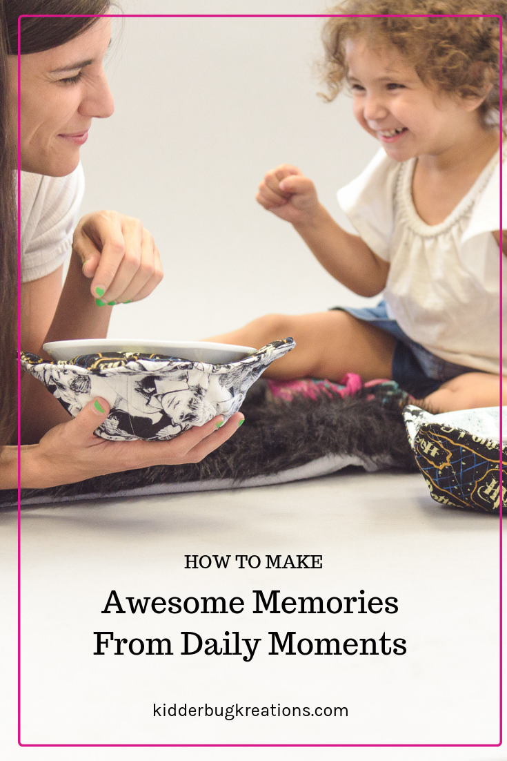 How to Make Awesome Memories From Daily Moments