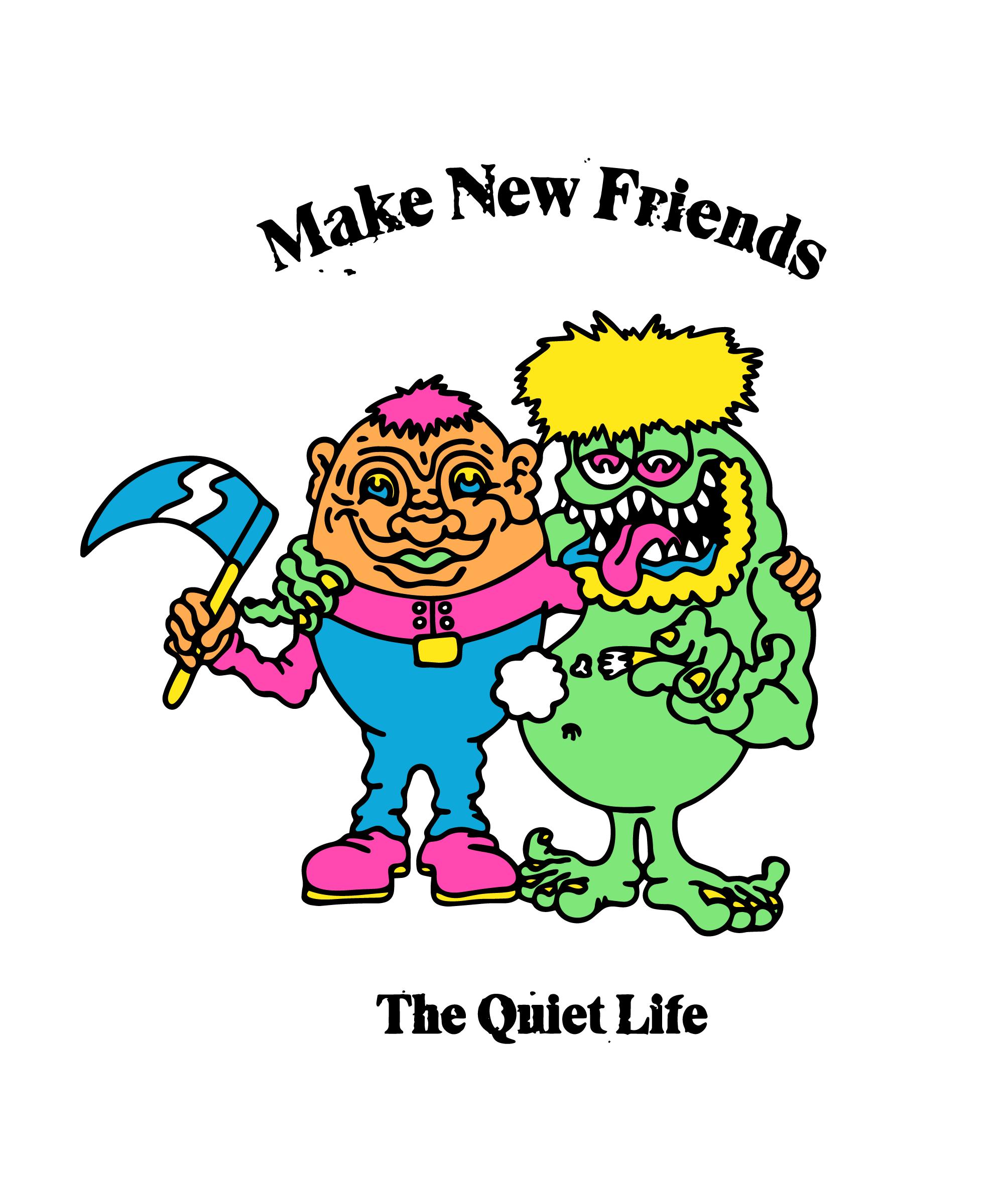 quiet-life-make-new-friends-2.png