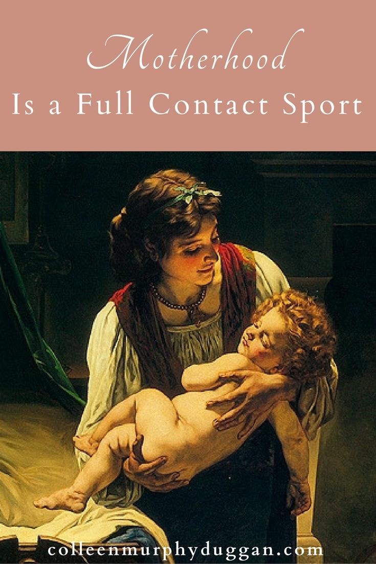 Motherhood is a full contact sport Colleen Duggan Catholic Writer