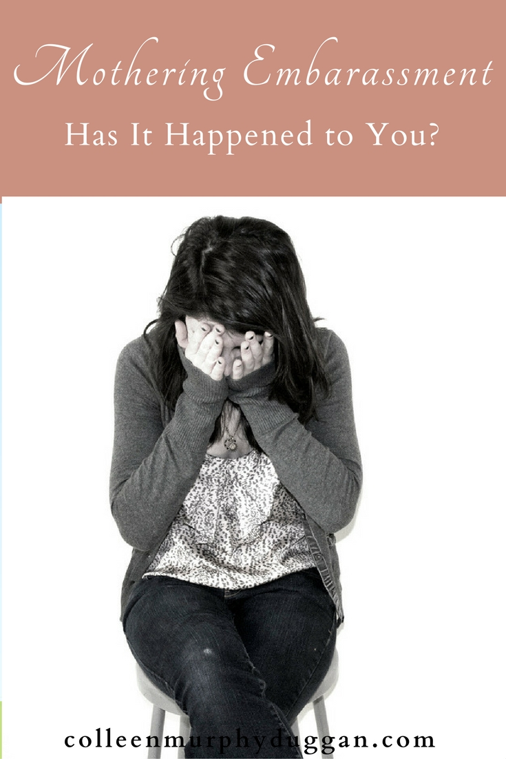Moments of Mothering Embarrassment Has It Happened to you? Colleen Duggan Catholic Writer
