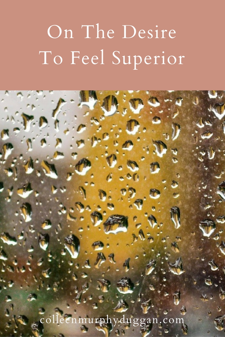 A Reflection On The Desire To Feel Superior by Colleen Duggan