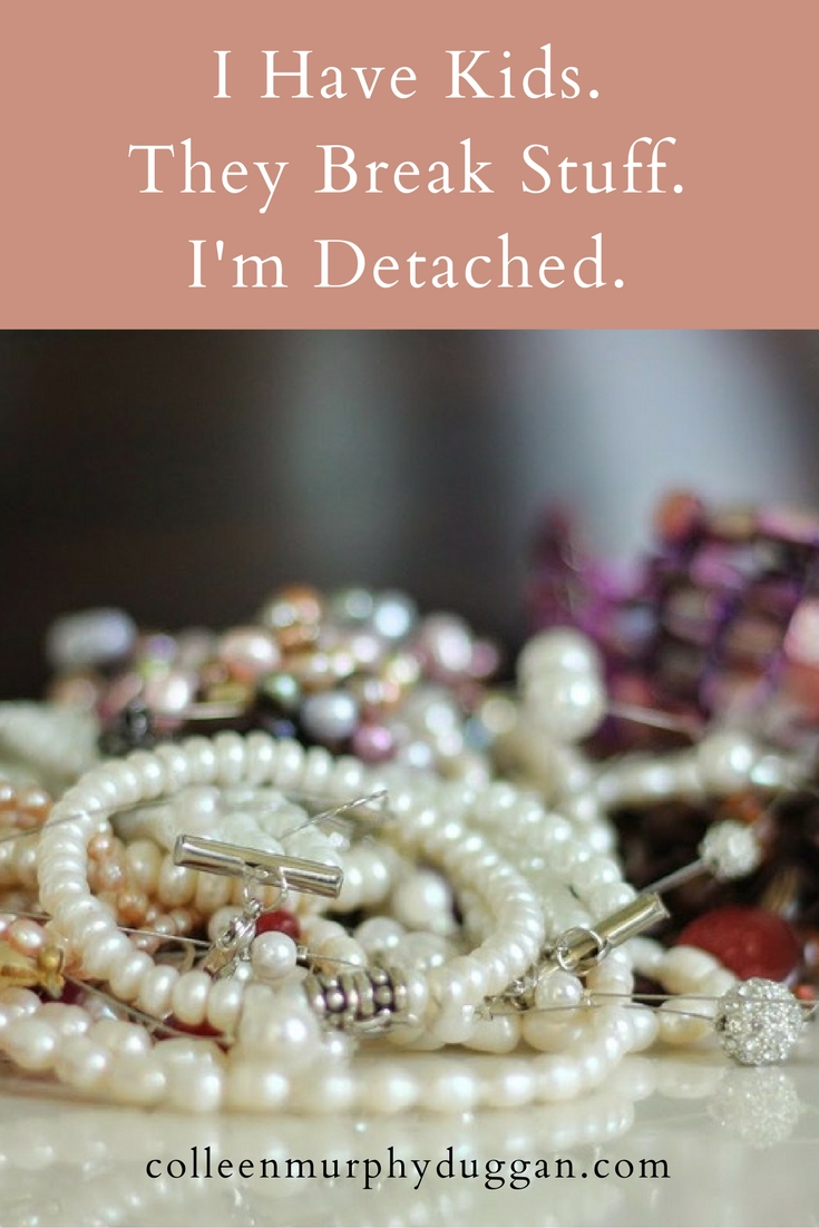I Have Kids. They Break Stuff. I'm Detached. by Colleen Duggan