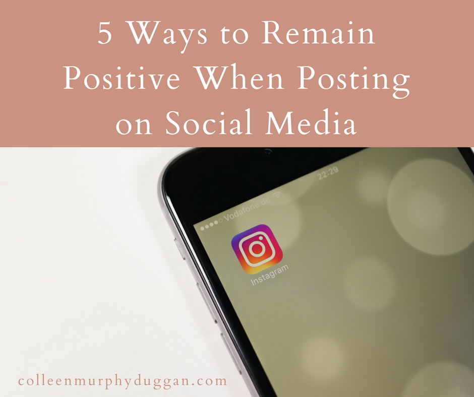 5 Ways to Remain Positive When Posting on Social Media by Colleen Murphy Duggan