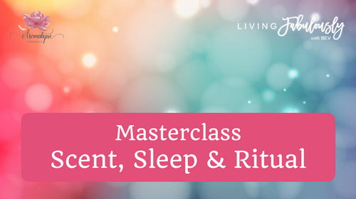 Masterclass scent sleep and ritual Living Fabulously Aromatique Essentials Julie Nelson.png
