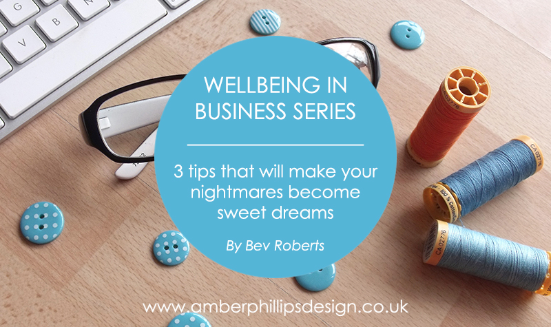 Article published on Amber Phillips' Wellbeing in Business Series | 3 tips that will make your nightmares become sweet dreams